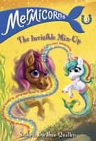 Mermicorns #3: The Invisible Mix-Up ebook by Sudipta Bardhan-Quallen