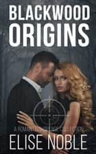 Blackwood Origins ebook by Elise Noble