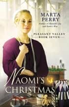 Naomi's Christmas - Pleasant Valley Book Seven ebook by Marta Perry