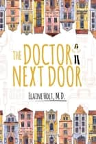 The Doctor Next Door ebook by Elaine Holt MD