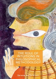 The Role of Intuitions in Philosophical Methodology ebook by Serena Nicoli