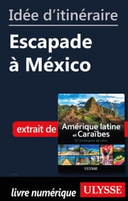 Idée d'itinéraire - Escapade à México ebook by Collectif Ulysse
