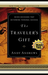 The Traveler's Gift - Seven Decisions that Determine Personal Success ebook by Andy Andrews
