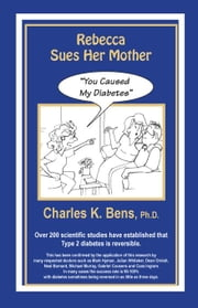 Rebecca Sues Her Mother: You Caused My Diabetes ebook by Bens, Charles Kimball