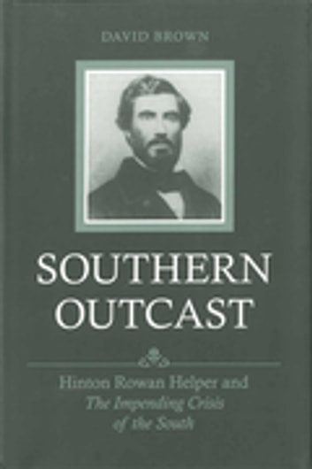 Southern Outcast - Hinton Rowan Helper and The Impending Crisis of the South ebook by David Brown