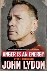 Anger Is an Energy - My Life Uncensored ebook by Kobo.Web.Store.Products.Fields.ContributorFieldViewModel