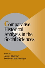 Comparative Historical Analysis in the Social Sciences ebook by James Mahoney,Dietrich Rueschemeyer