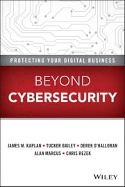 Beyond Cybersecurity - Protecting Your Digital Business ebook by James M. Kaplan,Tucker Bailey,Derek O'Halloran,Alan Marcus,Chris Rezek