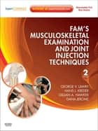 Fam's Musculoskeletal Examination and Joint Injection Techniques ebook by George V. Lawry,Hans J. Kreder,Gillian Hawker,Dana Jerome