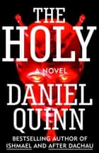 The Holy ebook by Daniel Quinn