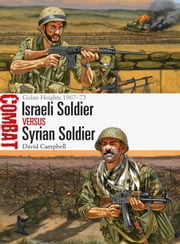 Israeli Soldier vs Syrian Soldier - Golan Heights 1967?73 ebook by David Campbell,Johnny Shumate