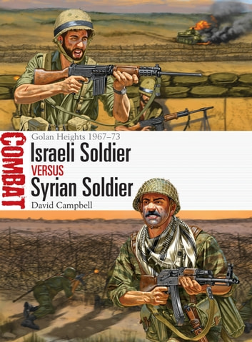 Israeli Soldier vs Syrian Soldier - Golan Heights 1967–73 ebook by Mr David Campbell