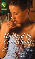 Unlaced by Candlelight: Not Just a Seduction / An Officer But No Gentleman / One Night with the Highlander / Running into Temptation / How to Seduce a Sheikh (Mills & Boon Historical) ebook by Carole Mortimer, Bronwyn Scott, Ann Lethbridge,...