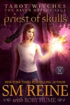 Priest of Skulls - Tarot Witches: The Raven Knights Saga, #2 ebook by SM Reine, Rory Hume