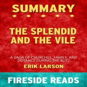 The Splendid and the Vile: A Saga of Churchill, Family and Defiance During the Blitz by Erik Larson: Summary by Fireside Reads audiobook by Fireside Reads