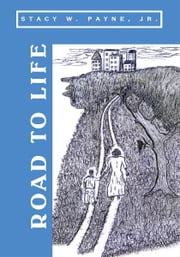 Road to Life ebook by Jr. Stacy W. Payne