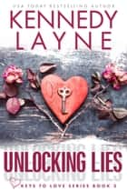 Unlocking Lies (Keys to Love Series, Book Three) ebook by Kennedy Layne