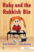 Ruby and the Rubbish Bin - A Story for Children with Low Self-Esteem ebook by Margot Sunderland