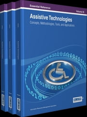 Assistive Technologies - Concepts, Methodologies, Tools, and Applications ebook by Information Resources Management Association