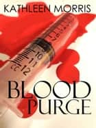 Blood Purge ebook by Kathleen Morris