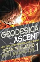 Geodesica Ascent ebook by Sean Williams, Shane Dix