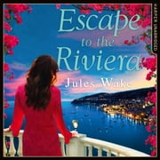 Escape to the Riviera: The perfect summer romance! audiobook by Jules Wake