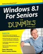 Windows 8.1 For Seniors For Dummies ebook by Peter Weverka,Mark Justice Hinton