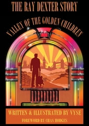 Valley of the Golden Children - The Ray Dexter Story ebook by Vyse,Chas Hodges