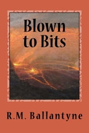 Blown to Bits ebook by R.M. Ballantyne