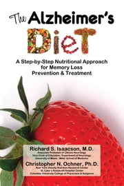 The Alzheimer's Diet - A Step-by-Step Nutritional Approach for Memory Loss Prevention & Treatment ebook by Richard S. Isaacson MD,Christopher N. Ochner, PhD