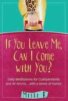 If You Leave Me, Can I Come with You? ebook by Misti B.