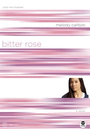 Bitter Rose - Color Me Crushed ebook by Melody Carlson