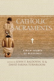 Catholic Sacraments - A Rich Source of Blessings ebook by John F. Baldovin,SJ,David Farina Turnbloom