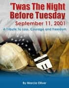 'Twas The Night Before Tuesday September 11, 2001 ebook by Marcia Oliver