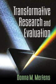 Transformative Research and Evaluation ebook by Mertens, Donna M.