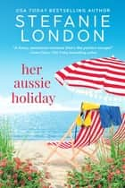 Her Aussie Holiday ebook by Stefanie London