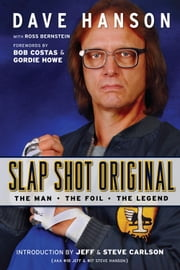 Slap Shot Original - The Man, the Foil, and the Legend ebook by Dave Hanson,Ross Bernstein,Bob Costas,Gordie Howe,Jeff Carlson,Steve Carlson