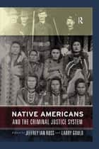 Native Americans and the Criminal Justice System ebook by Jeffrey Ian Ross,Larry Gould
