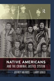 Native Americans and the Criminal Justice System - Theoretical and Policy Directions ebook by Jeffrey Ian Ross,Larry Gould