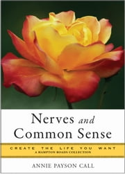Nerves and Common Sense: Create the Life You Want, A Hampton Roads Collection ebook by Annie Payson Call, Mina Parker