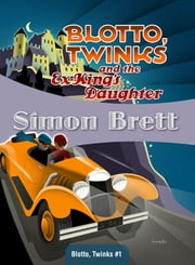 Blotto, Twinks and the Ex-King's Daughter - Blotto, Twinks #1 ebook by Simon Brett