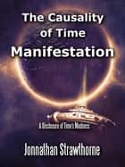 The Causality of Time - Manifestation ebook by