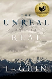The Unreal and the Real - The Selected Short Stories of Ursula K. Le Guin ebook by Ursula  K. Le Guin