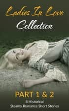Ladies In Love Collection Part 1 & 2: 8 Historical Steamy Romance Short Stories ebook by Elizabeth Reed