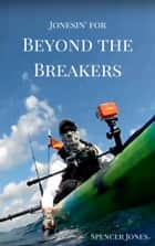 Jonesin' for Beyond the Breakers ebook by Spencer Jones