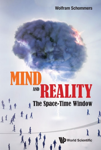 Mind and Reality - The Space-Time Window ebook by Wolfram Schommers