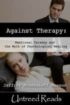 Against Therapy ebook by Jeffrey Moussaieff Masson