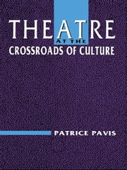 Theatre at the Crossroads of Culture ebook by Patrice Pavis