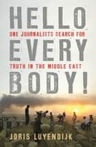 Hello Everybody! - One Journalist's Search for Truth in the Middle East ebook by Joris Luyendijk