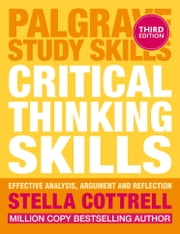 Critical Thinking Skills - Effective Analysis, Argument and Reflection ebook by Stella Cottrell